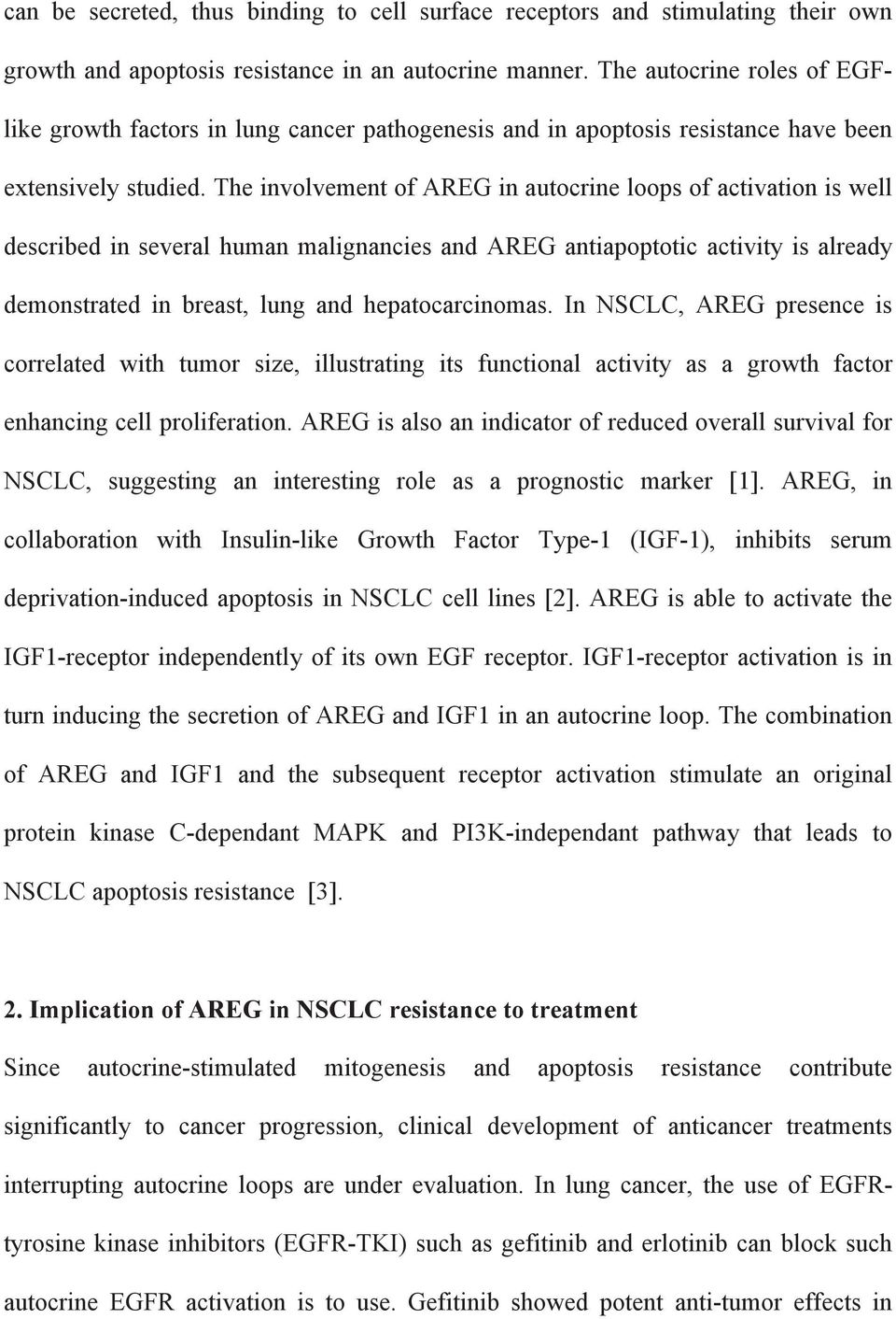 The involvement of AREG in autocrine loops of activation is well described in several human malignancies and AREG antiapoptotic activity is already demonstrated in breast, lung and hepatocarcinomas.