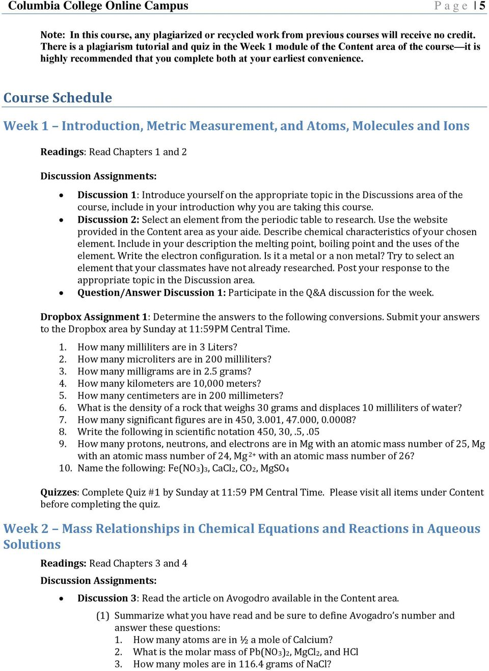 Course Schedule Week 1 Introduction, Metric Measurement, and Atoms, Molecules and Ions Readings: Read Chapters 1 and 2 Discussion Assignments: Discussion 1: Introduce yourself on the appropriate