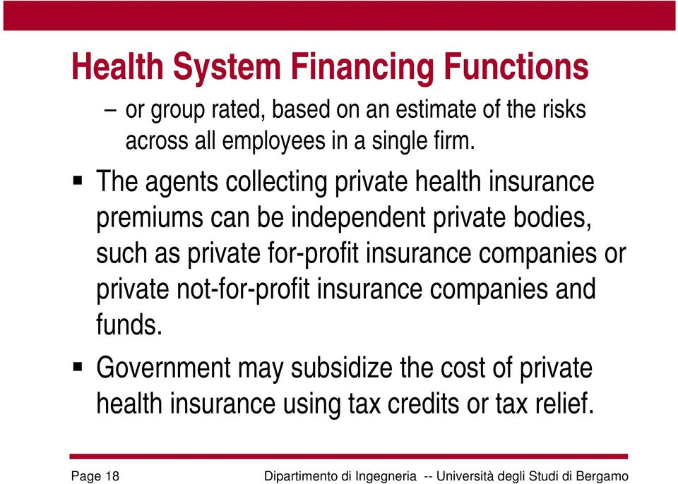 The agents collecting private health insurance premiums can be independent private bodies, such as