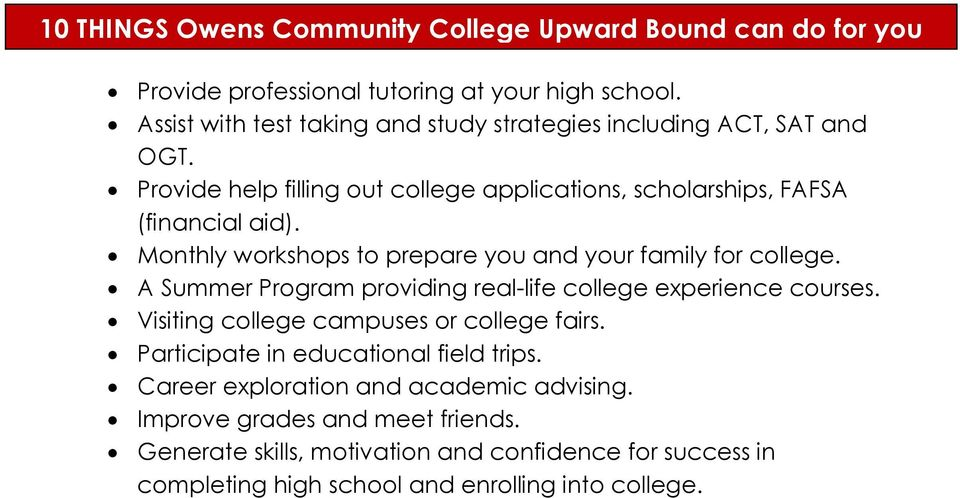 Monthly workshops to prepare you and your family for college. A Summer Program providing real-life college experience courses.