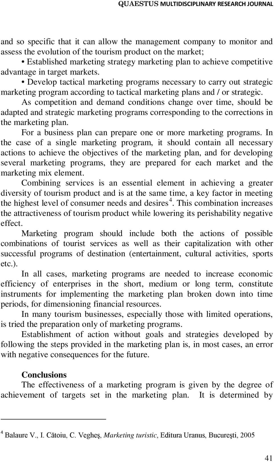 As competition and demand conditions change over time, should be adapted and strategic marketing programs corresponding to the corrections in the marketing plan.