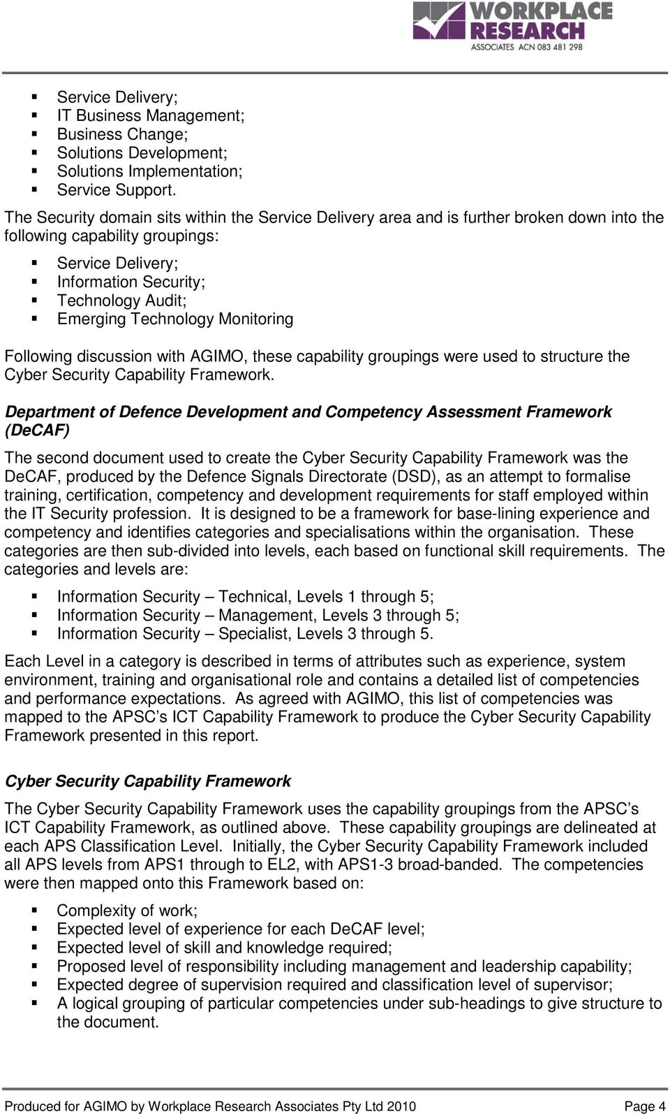 Technology Monitoring Following discussion with AGIMO, these capability groupings were used to structure the Cyber Security Capability Framework.