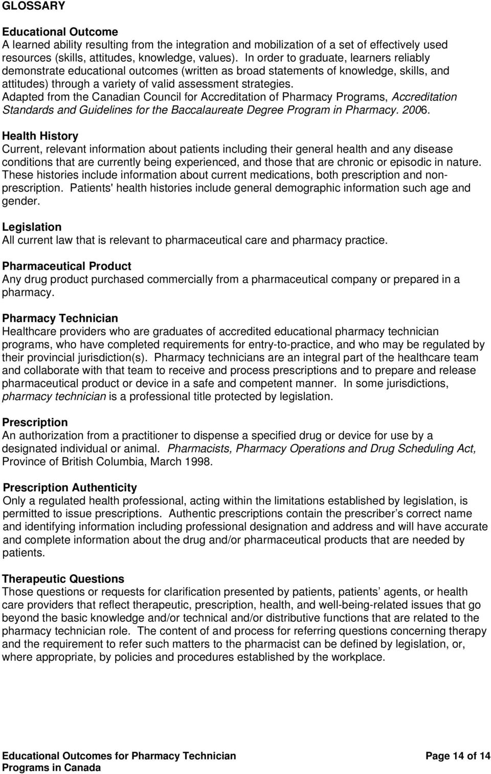 Adapted from the Canadian Council for Accreditation of Pharmacy Programs, Accreditation Standards and Guidelines for the Baccalaureate Degree Program in Pharmacy. 2006.