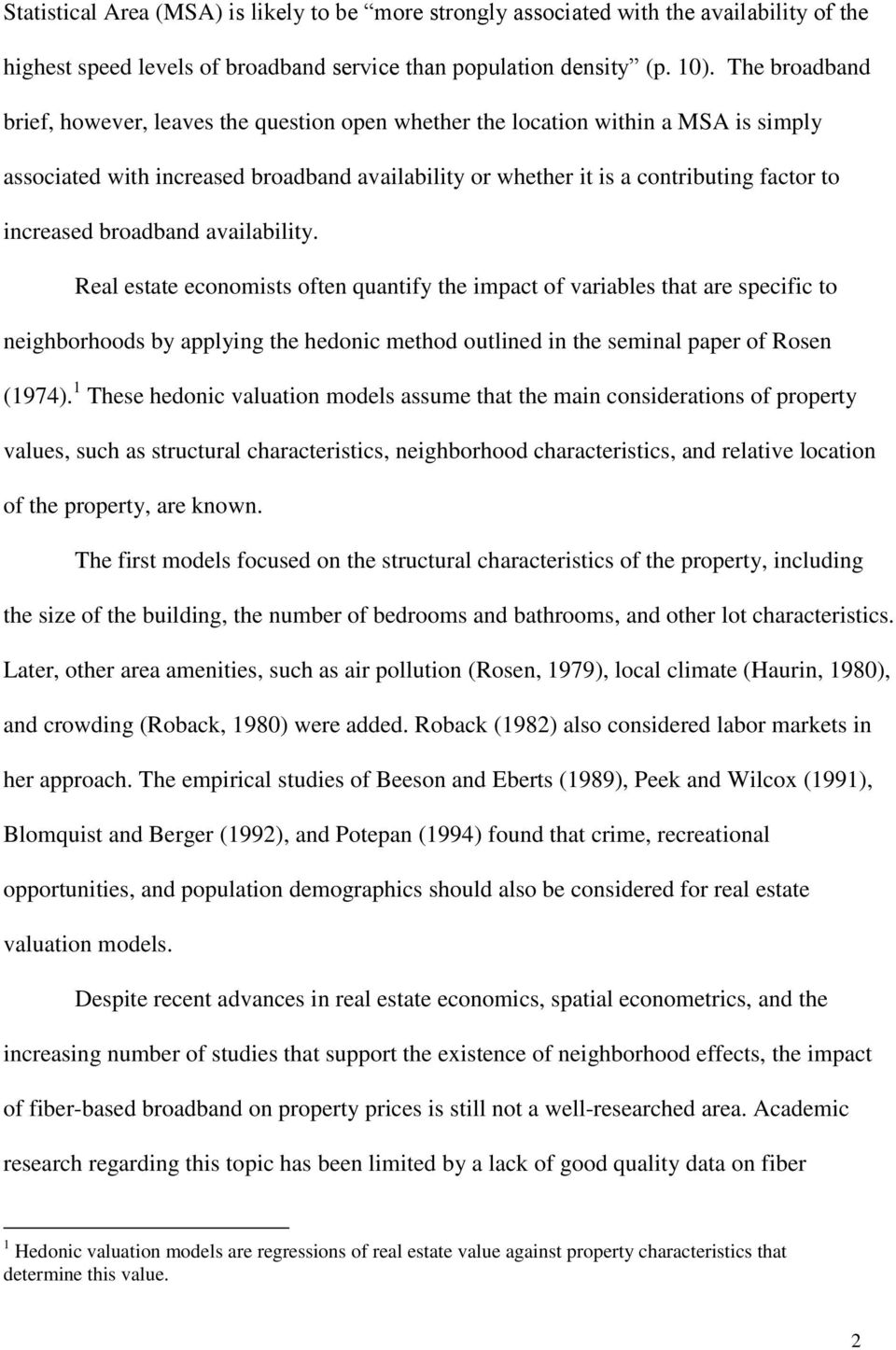 broadband availability. Real estate economists often quantify the impact of variables that are specific to neighborhoods by applying the hedonic method outlined in the seminal paper of Rosen (1974).