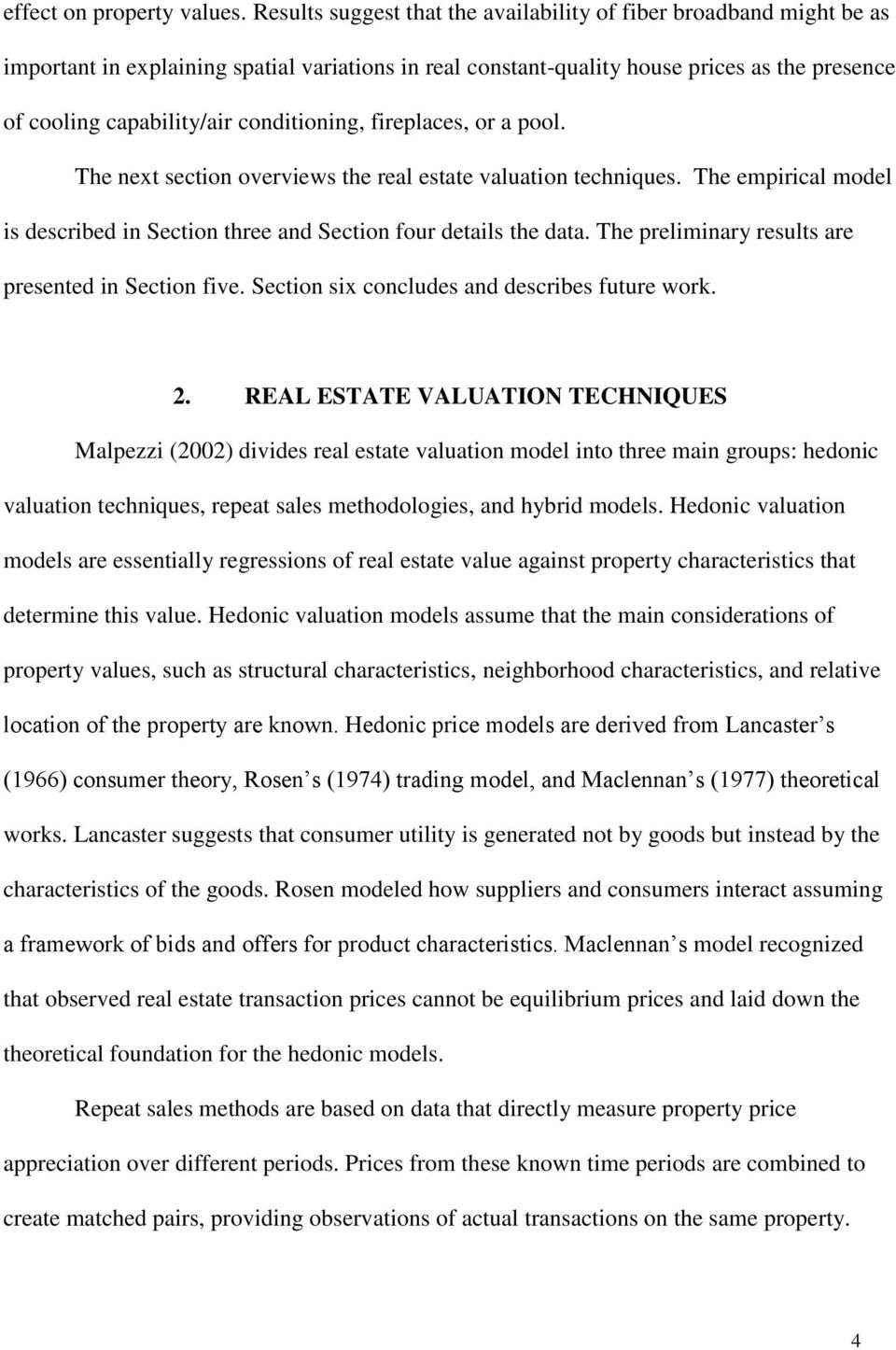 conditioning, fireplaces, or a pool. The next section overviews the real estate valuation techniques. The empirical model is described in Section three and Section four details the data.