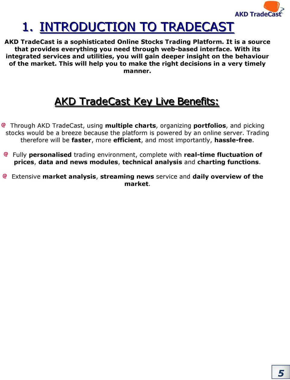 AKD TradeCast Key Liive Benefiits: Through AKD TradeCast, using multiple charts, organizing portfolios, and picking stocks would be a breeze because the platform is powered by an online server.