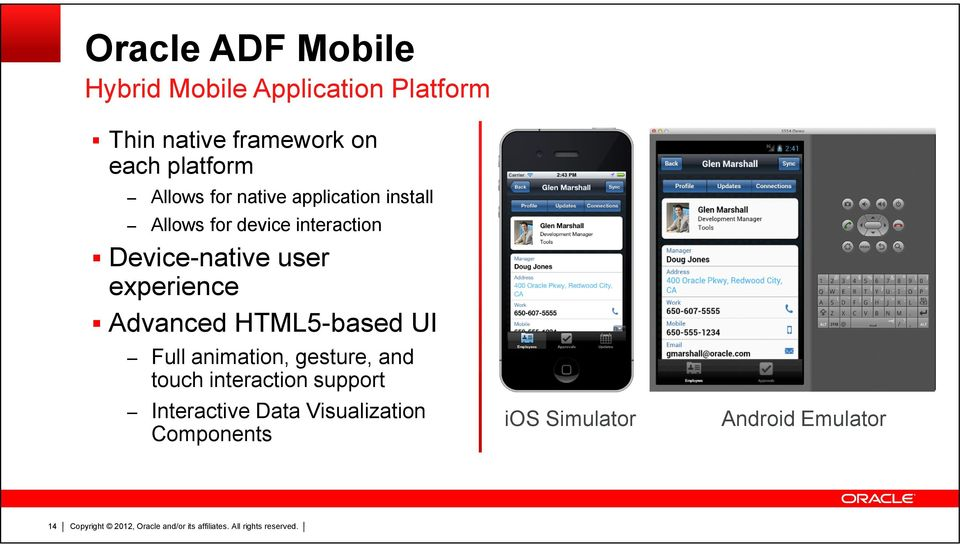 Device-native user experience Advanced HTML5-based UI Full animation, gesture, and