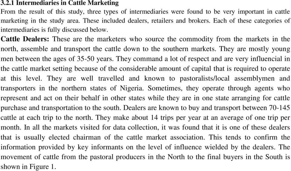 Cattle Dealers: These are the marketers who source the commodity from the markets in the north, assemble and transport the cattle down to the southern markets.