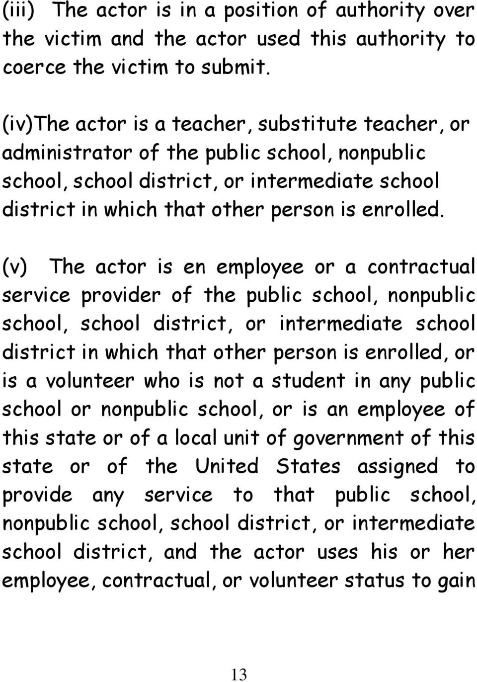 (v) The actor is en employee or a contractual service provider of the public school, nonpublic school, school district, or intermediate school district in which that other person is enrolled, or is a