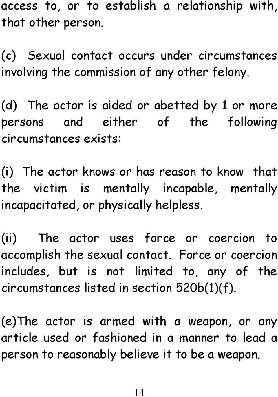 incapable, mentally incapacitated, or physically helpless. (ii) The actor uses force or coercion to accomplish the sexual contact.