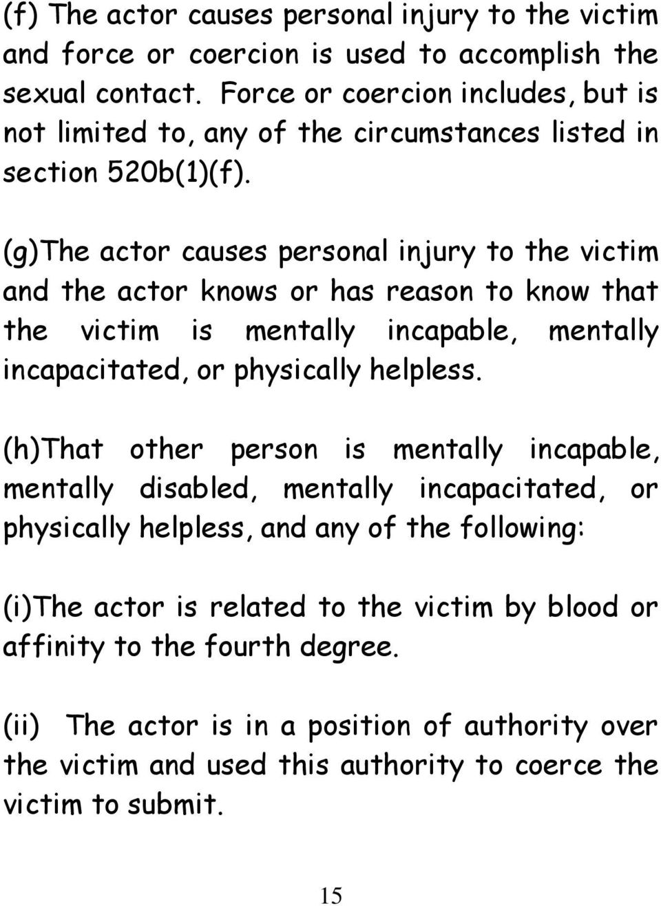 (g)the actor causes personal injury to the victim and the actor knows or has reason to know that the victim is mentally incapable, mentally incapacitated, or physically helpless.