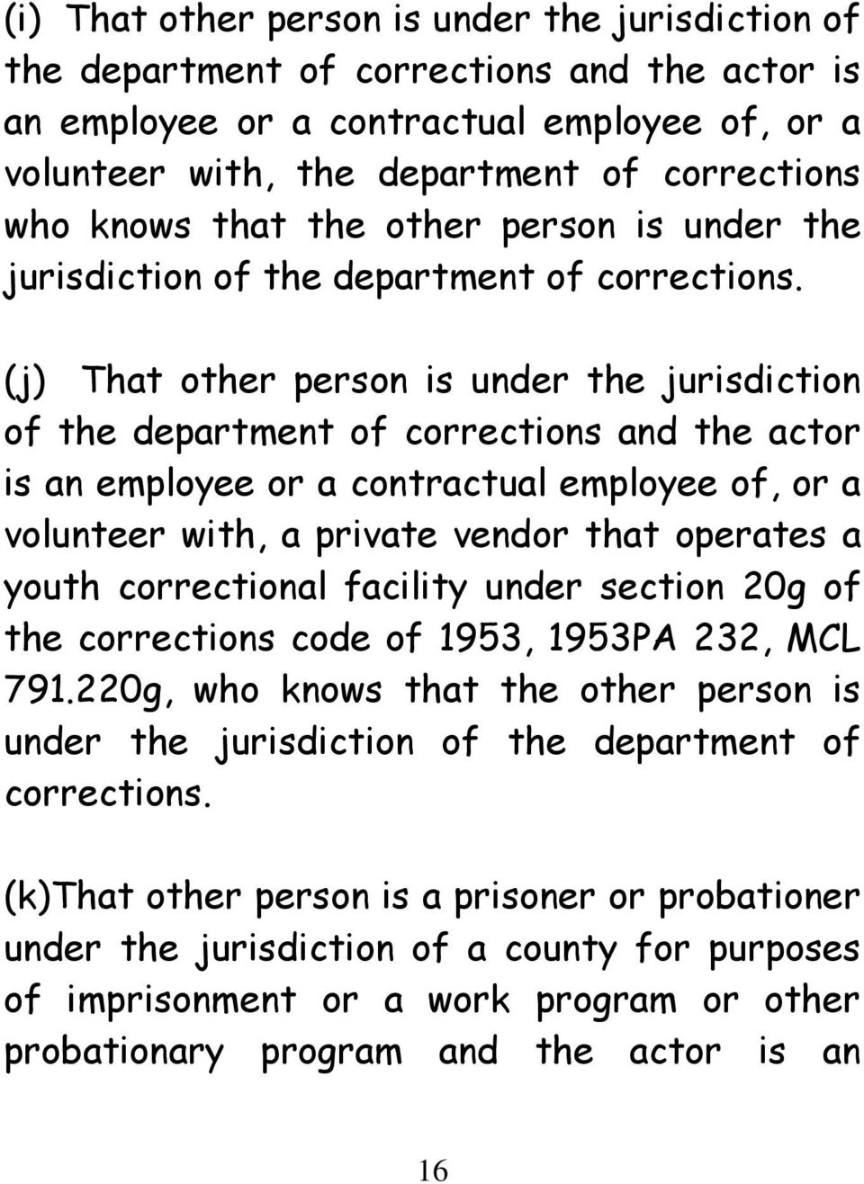(j) That other person is under the jurisdiction of the department of corrections and the actor is an employee or a contractual employee of, or a volunteer with, a private vendor that operates a youth