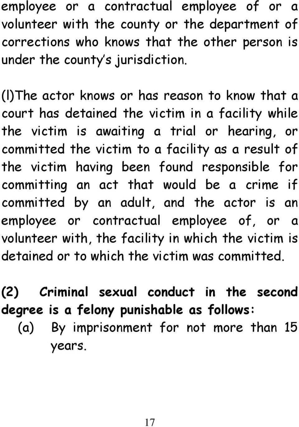 of the victim having been found responsible for committing an act that would be a crime if committed by an adult, and the actor is an employee or contractual employee of, or a volunteer with,