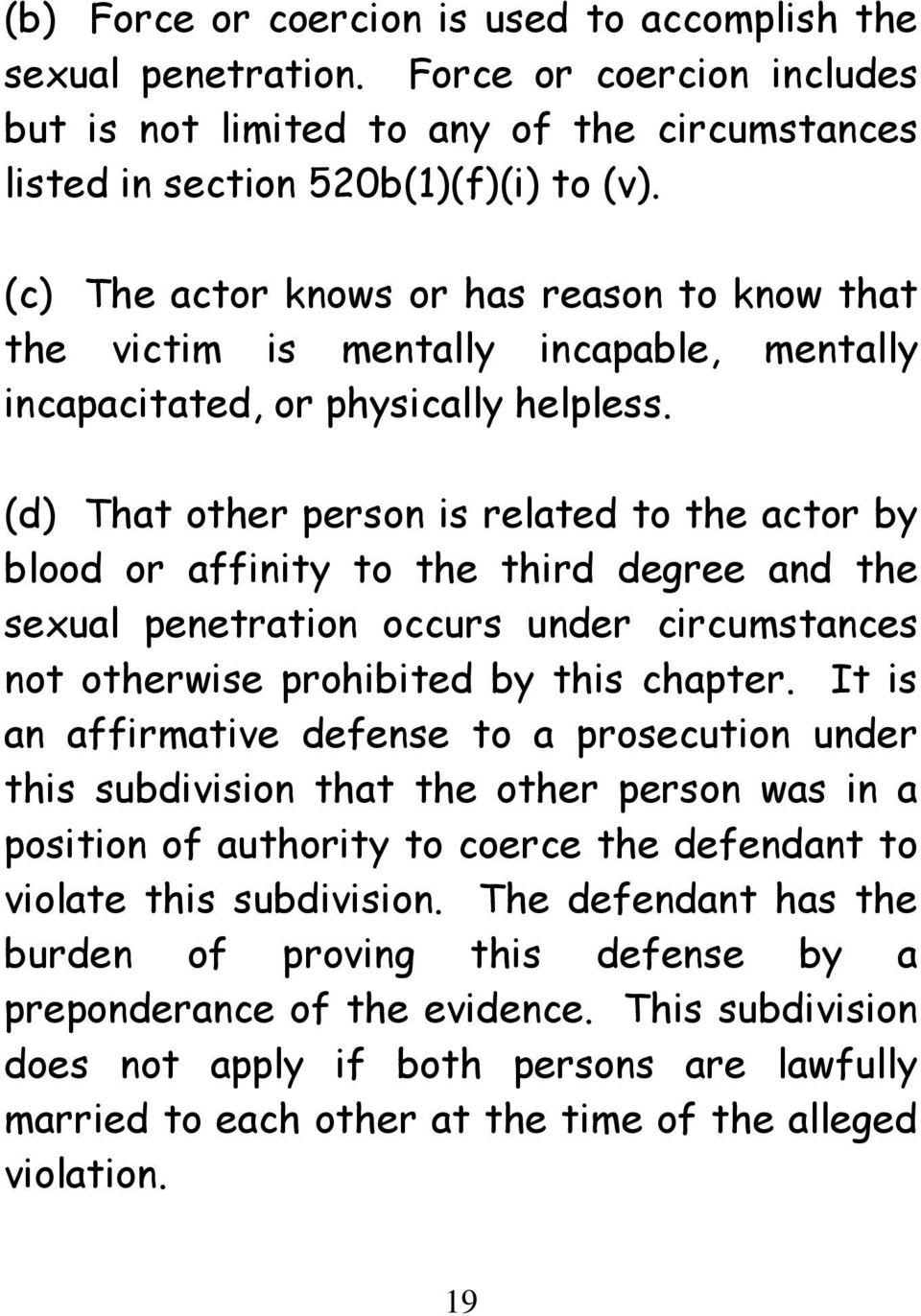 (d) That other person is related to the actor by blood or affinity to the third degree and the sexual penetration occurs under circumstances not otherwise prohibited by this chapter.