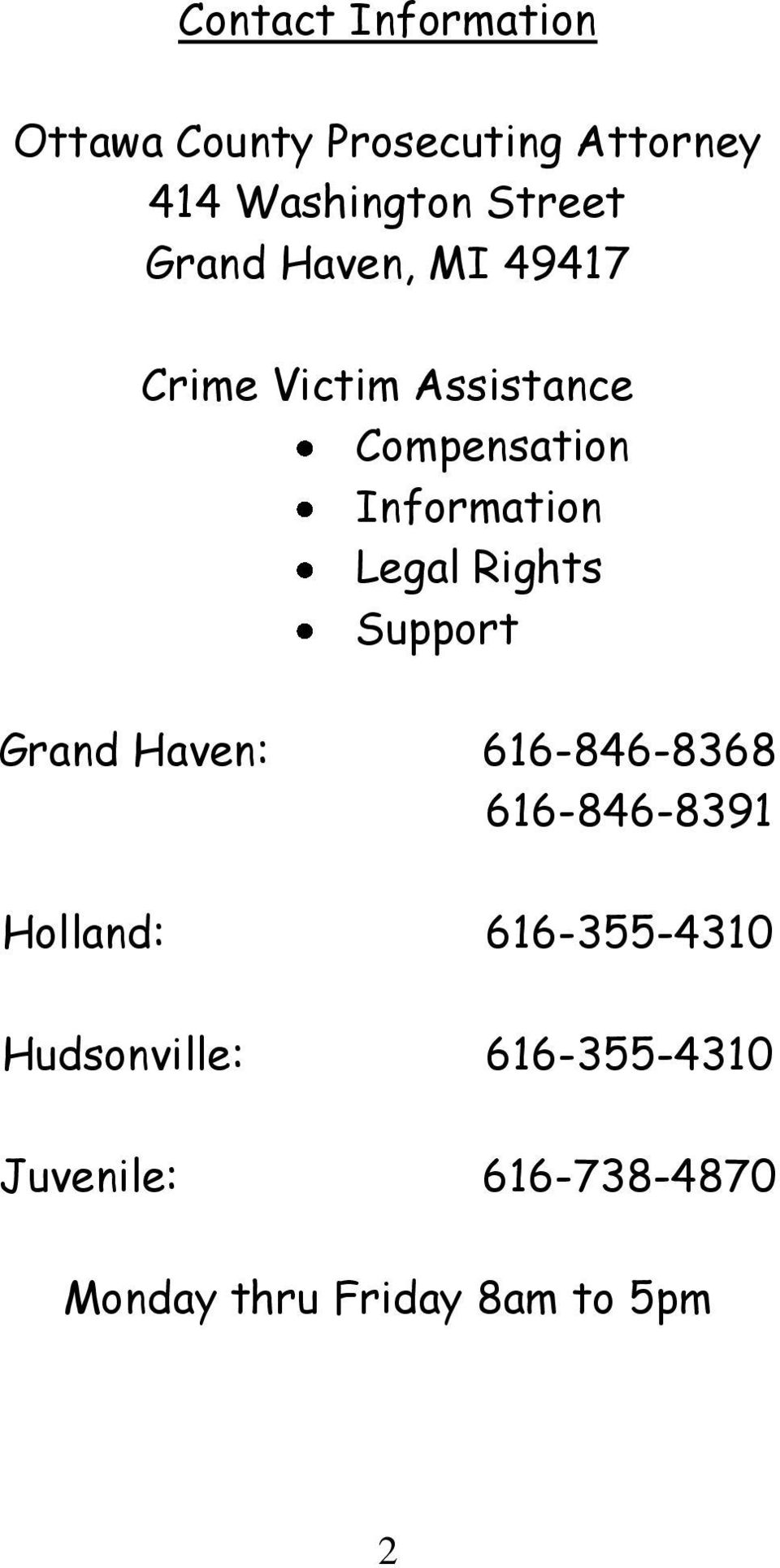 Rights Support Grand Haven: 616-846-8368 616-846-8391 Holland: 616-355-4310