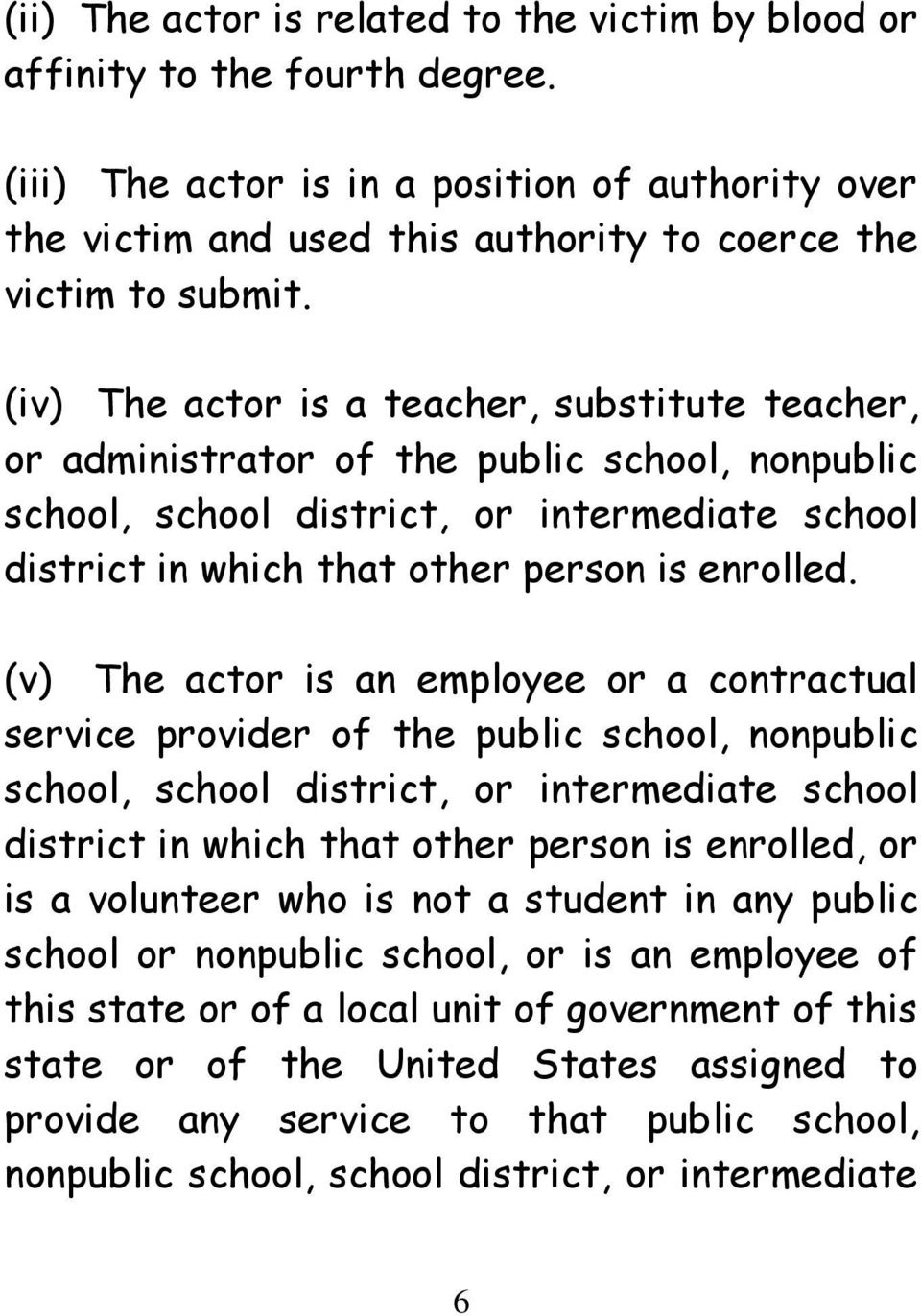 (v) The actor is an employee or a contractual service provider of the public school, nonpublic school, school district, or intermediate school district in which that other person is enrolled, or is a
