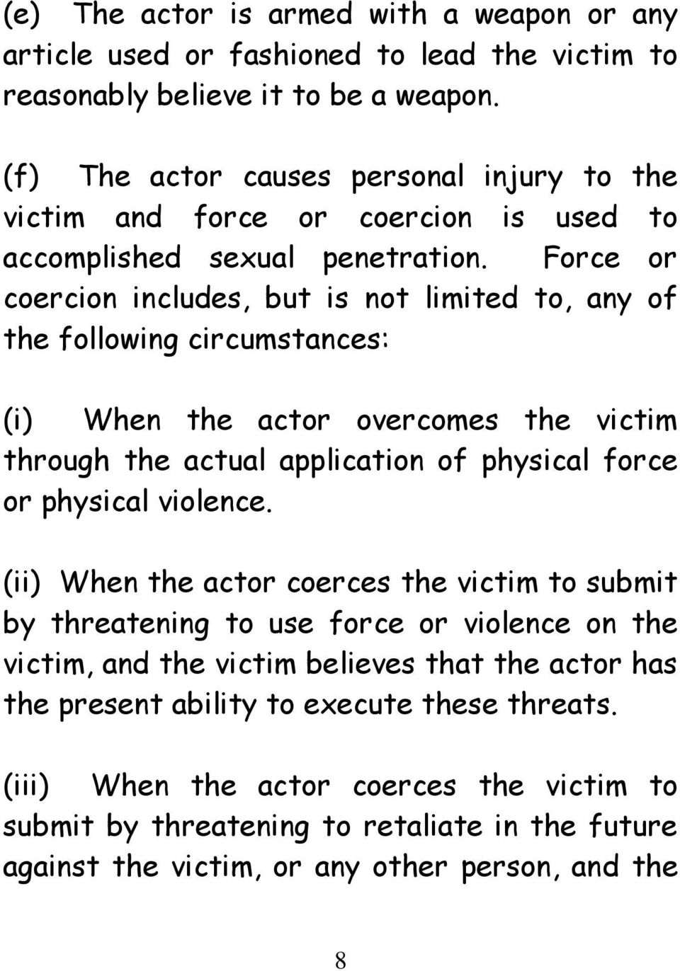 Force or coercion includes, but is not limited to, any of the following circumstances: (i) When the actor overcomes the victim through the actual application of physical force or physical