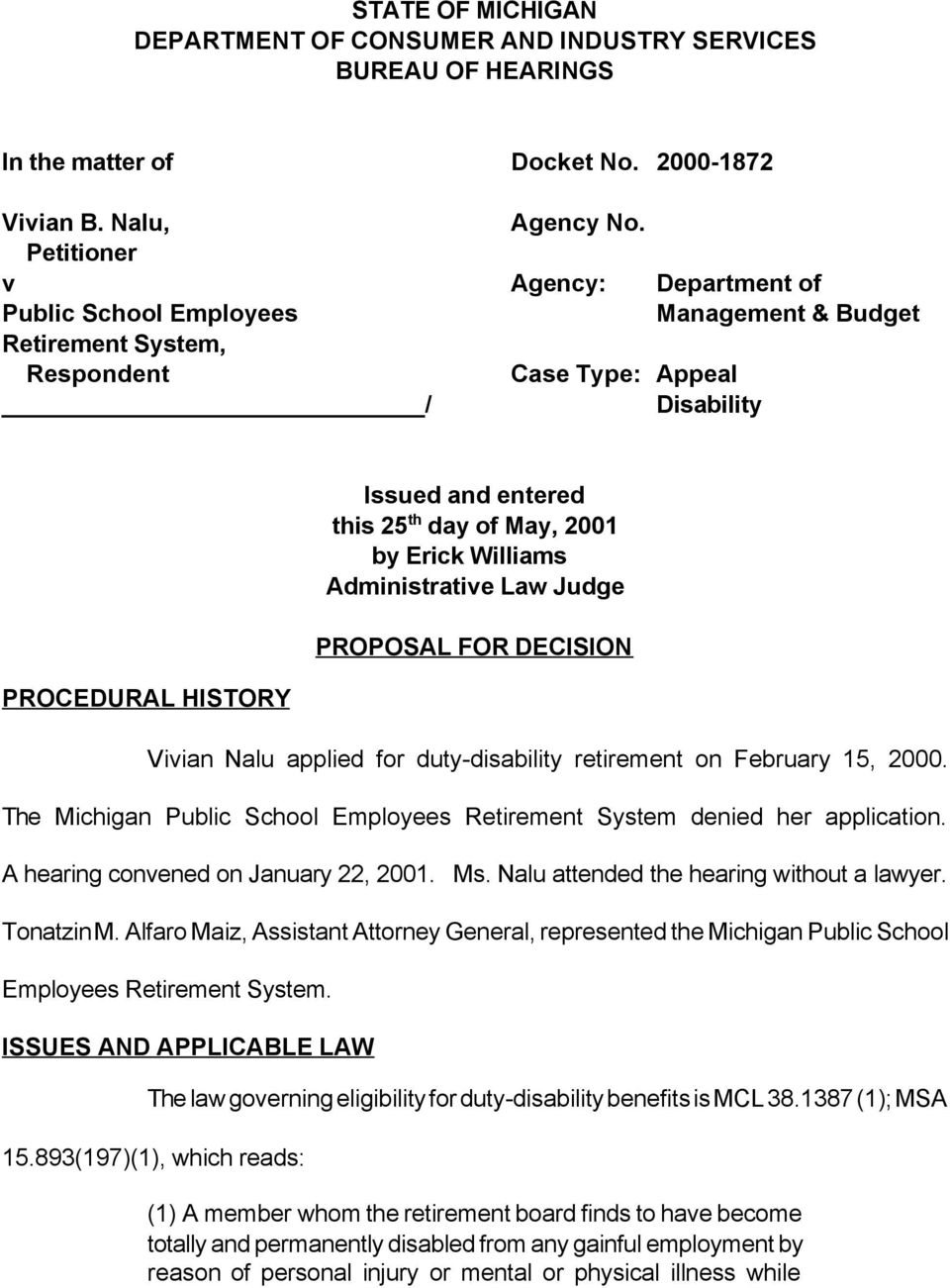 Agency: Case Type: Appeal Disability Department of Management & Budget Issued and entered this 25 th day of May, 2001 by Erick Williams Administrative Law Judge PROPOSAL FOR DECISION PROCEDURAL