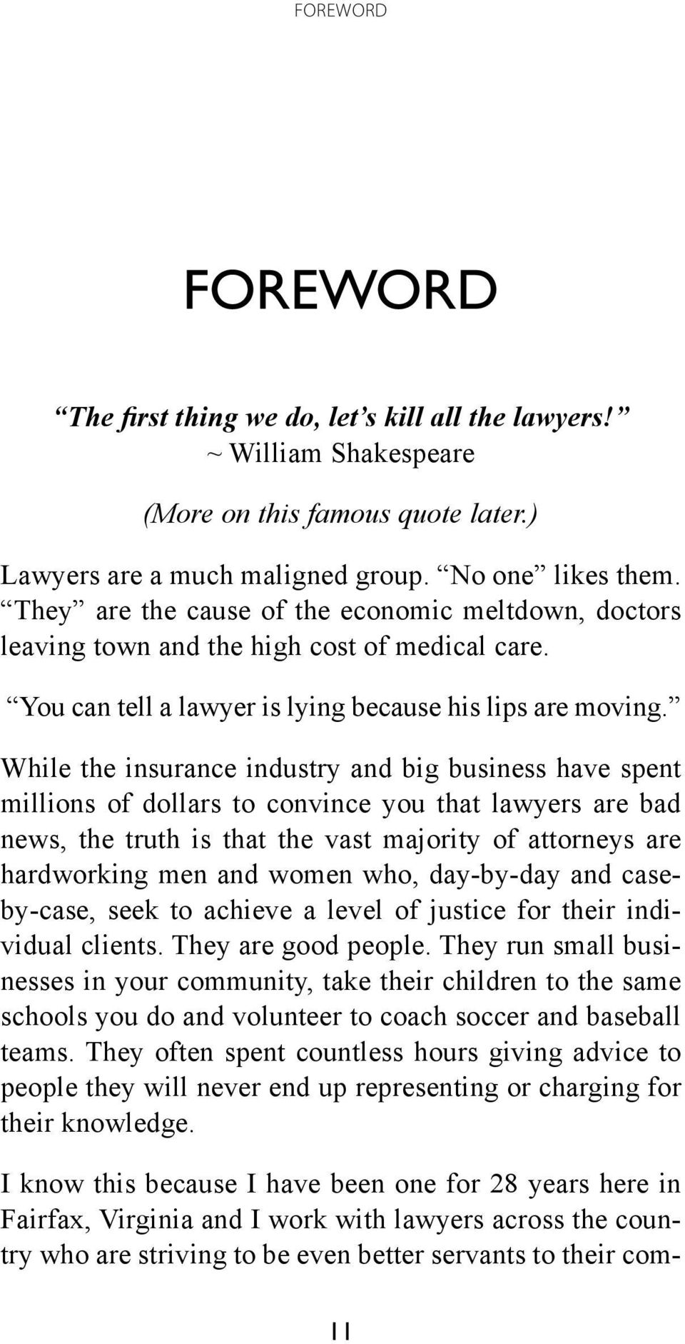 While the insurance industry and big business have spent millions of dollars to convince you that lawyers are bad news, the truth is that the vast majority of attorneys are hardworking men and women