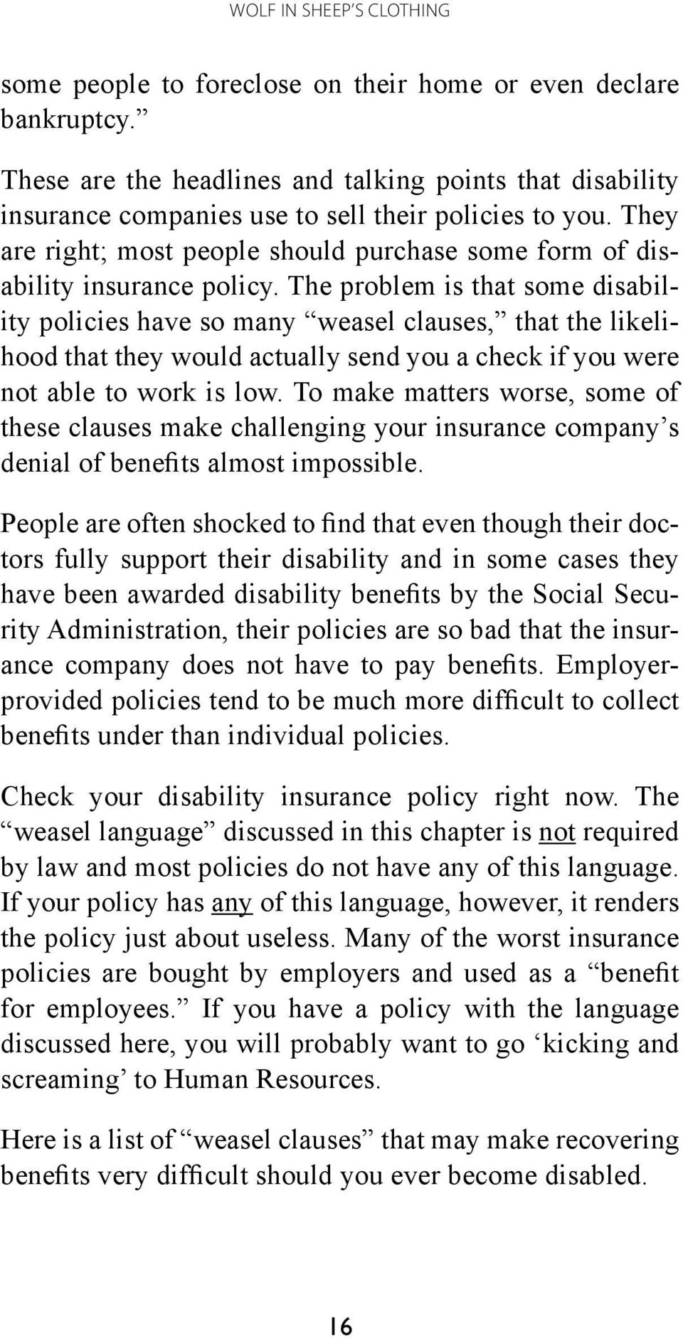 The problem is that some disability policies have so many weasel clauses, that the likelihood that they would actually send you a check if you were not able to work is low.