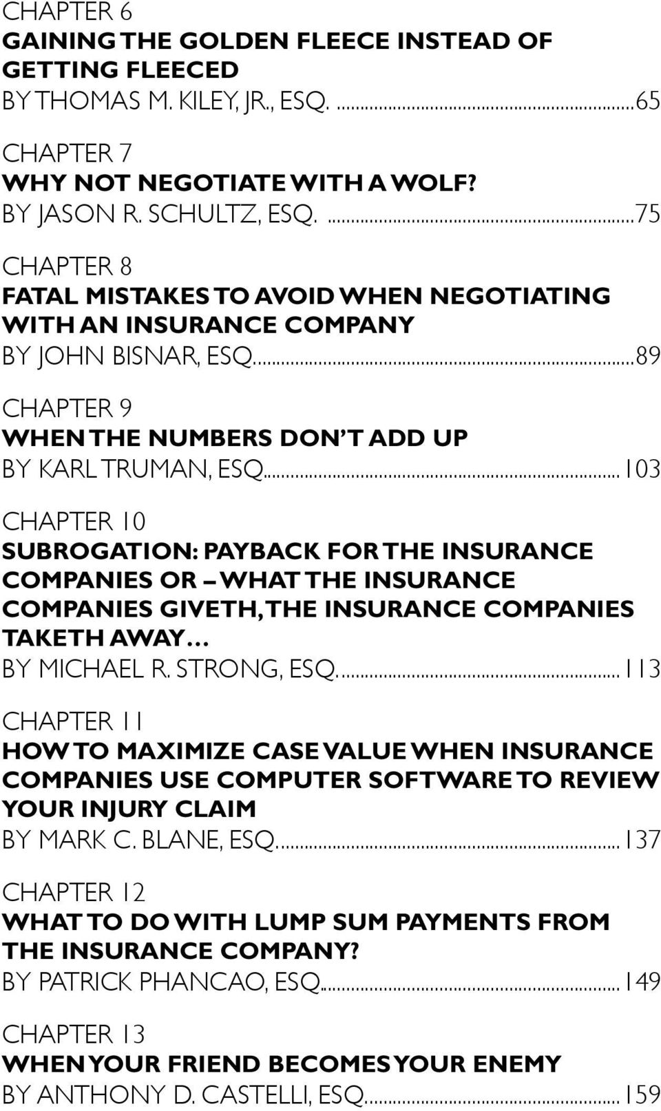 ..103 Chapter 10 Subrogation: Payback for the Insurance Companies Or What the insurance companies giveth, the insurance companies taketh away By Michael R. Strong, Esq.