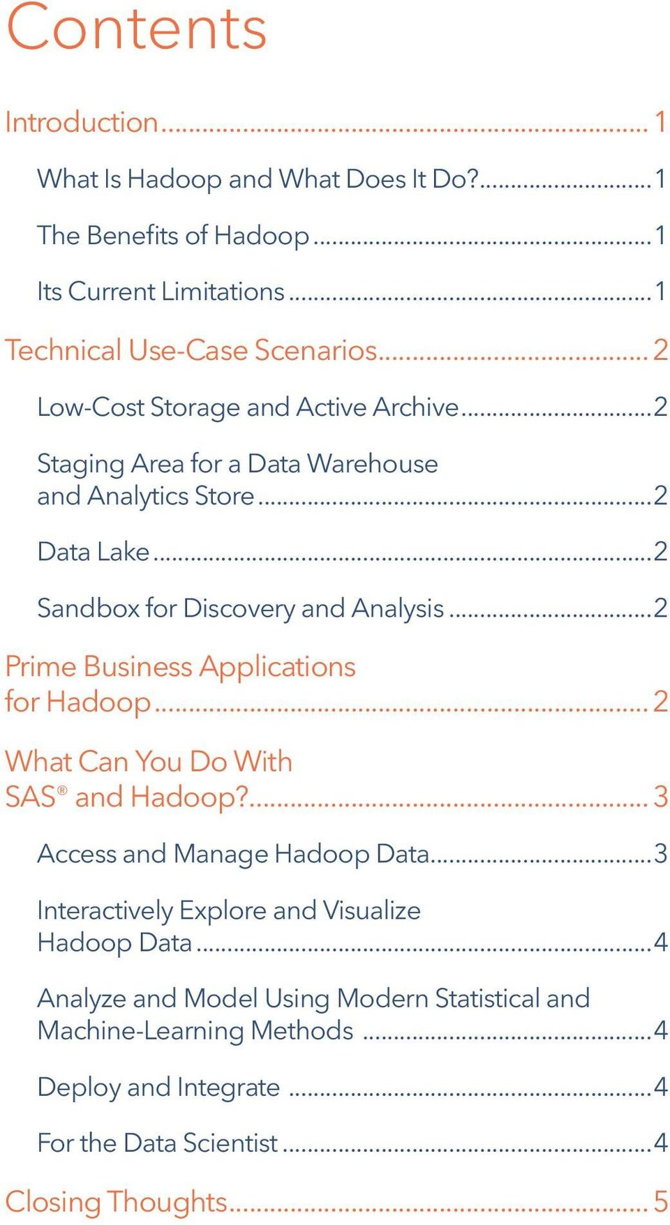 ..2 Prime Business Applications for Hadoop... 2 What Can You Do With SAS and Hadoop?... 3 Access and Manage Hadoop Data.