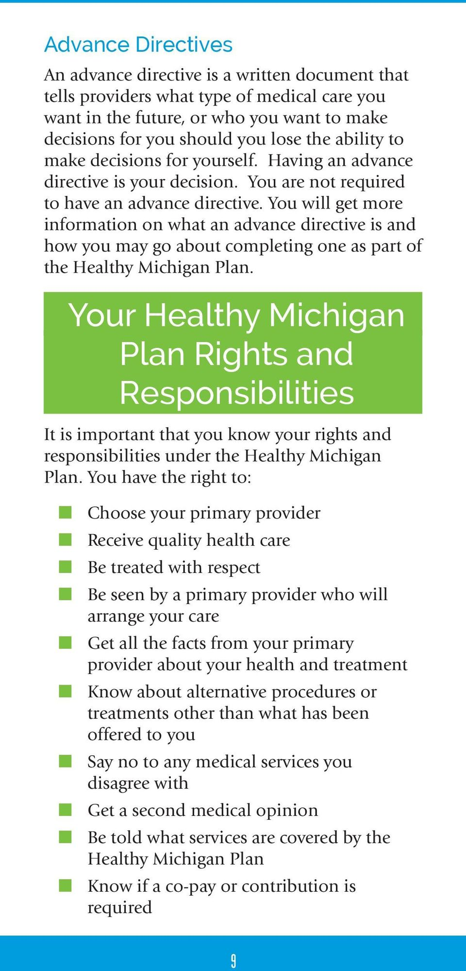 You will get more information on what an advance directive is and how you may go about completing one as part of the Healthy Michigan Plan.