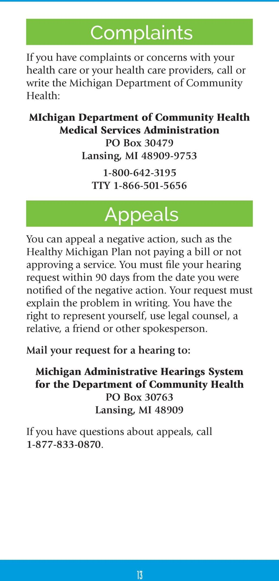 not approving a service. You must file your hearing request within 90 days from the date you were notified of the negative action. Your request must explain the problem in writing.