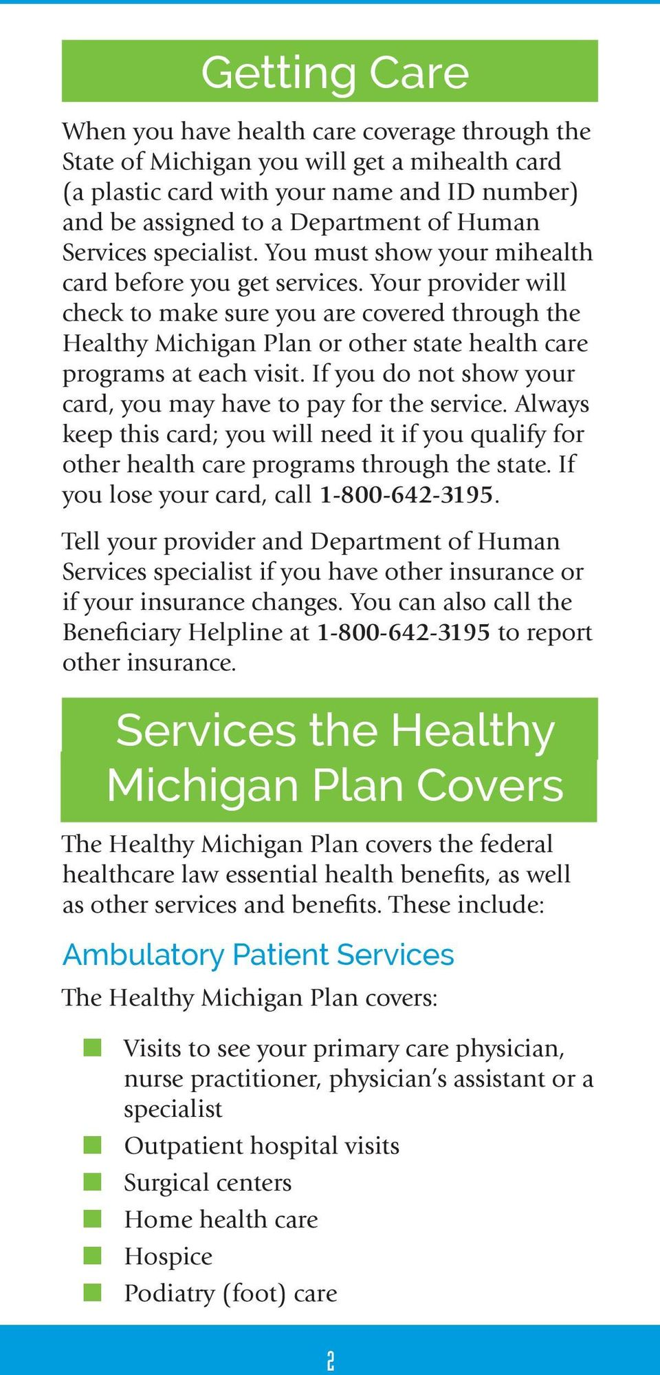 Your provider will check to make sure you are covered through the Healthy Michigan Plan or other state health care programs at each visit.