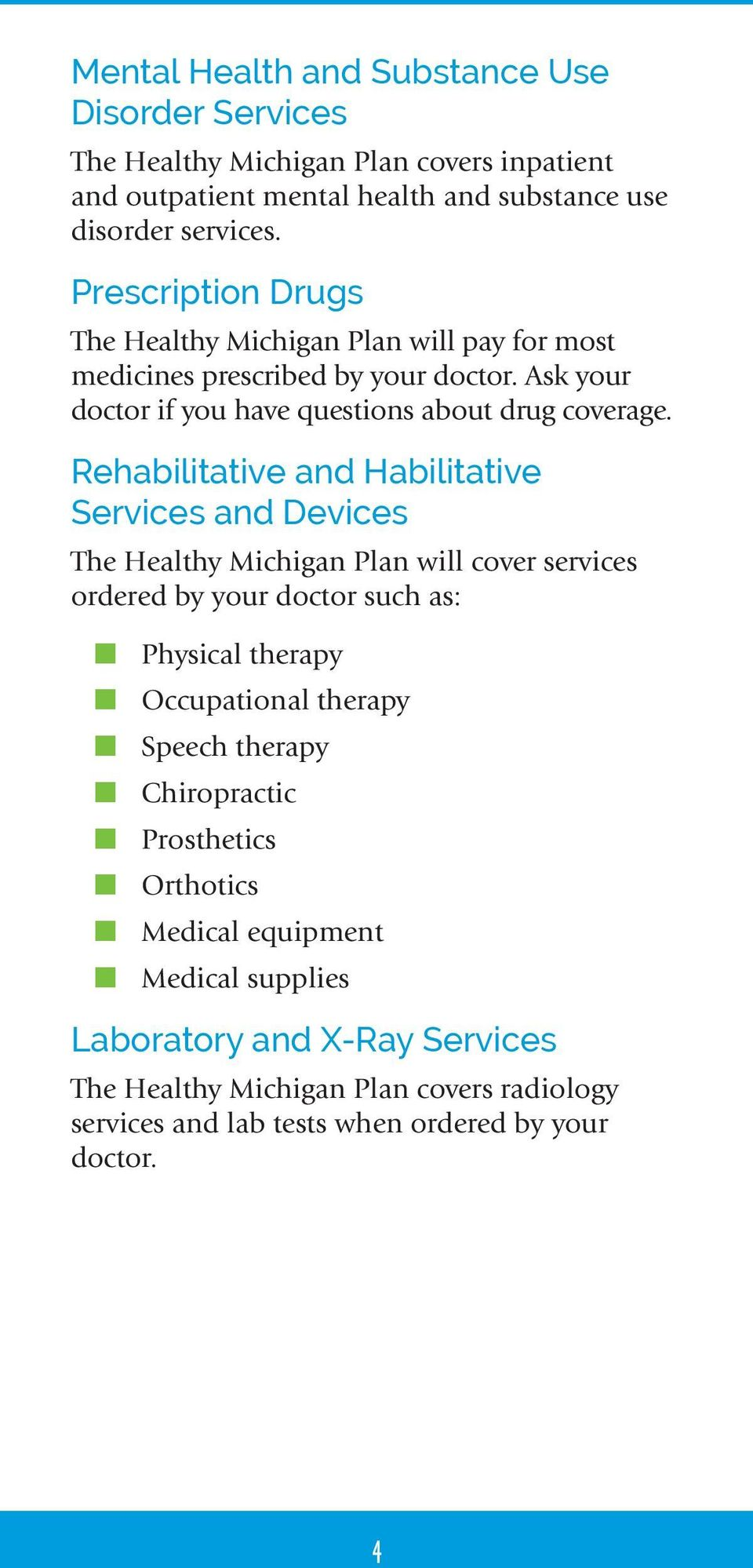 Rehabilitative and Habilitative Services and Devices The Healthy Michigan Plan will cover services ordered by your doctor such as: n Physical therapy n Occupational therapy n