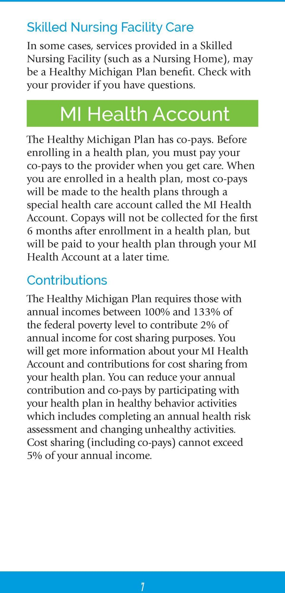 When you are enrolled in a health plan, most co-pays will be made to the health plans through a special health care account called the MI Health Account.