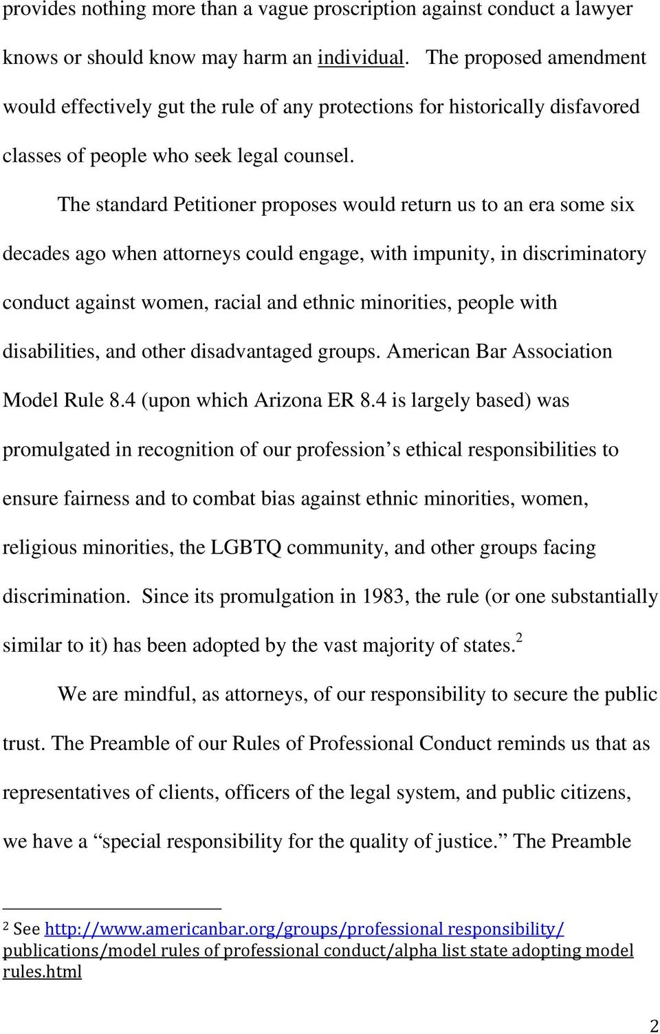 The standard Petitioner proposes would return us to an era some six decades ago when attorneys could engage, with impunity, in discriminatory conduct against women, racial and ethnic minorities,