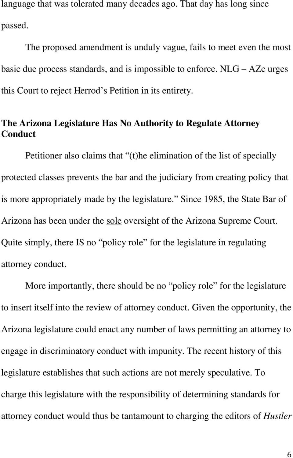 The Arizona Legislature Has No Authority to Regulate Attorney Conduct Petitioner also claims that (t)he elimination of the list of specially protected classes prevents the bar and the judiciary from