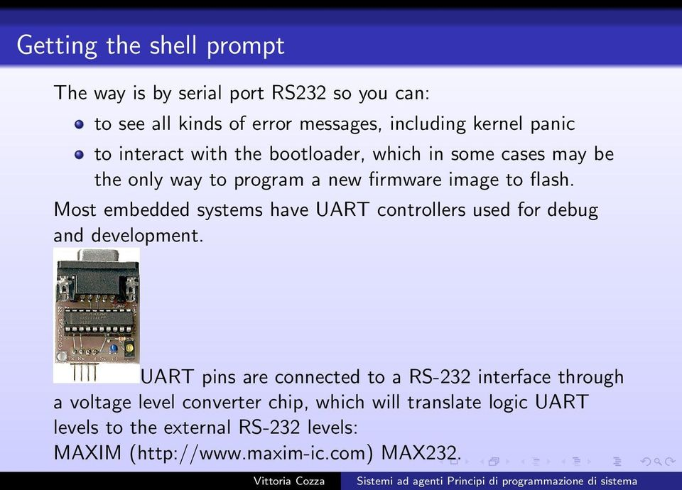Most embedded systems have UART controllers used for debug and development.