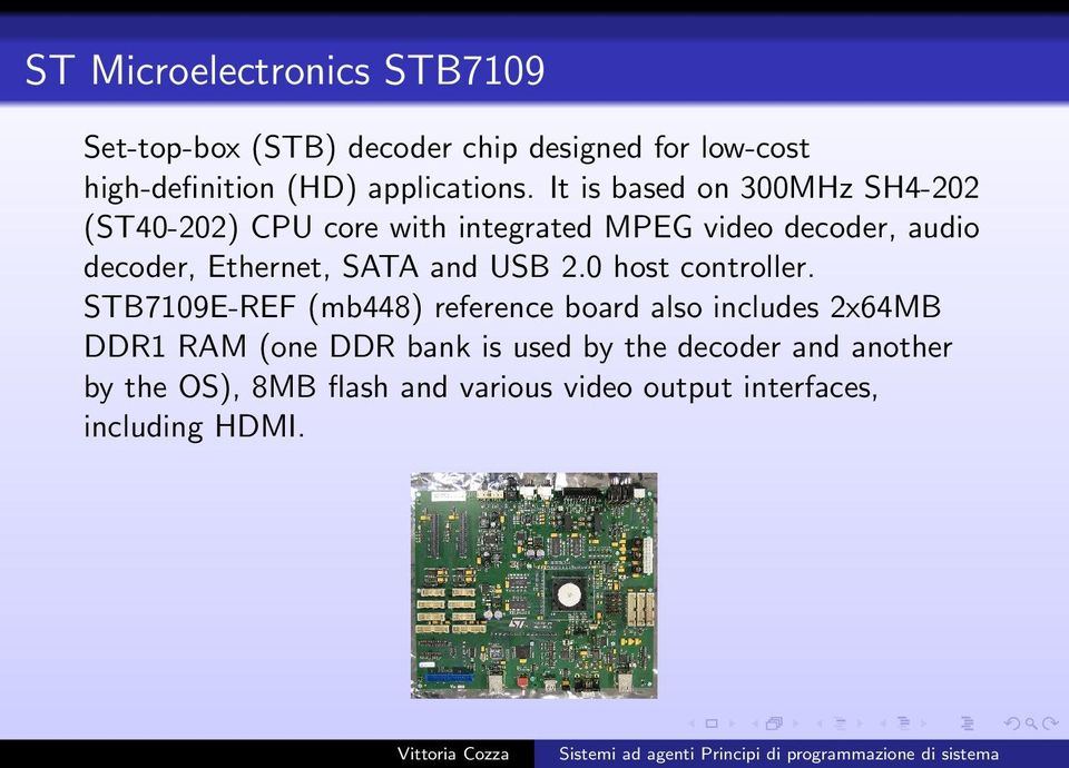 It is based on 300MHz SH4-202 (ST40-202) CPU core with integrated MPEG video decoder, audio decoder, Ethernet,