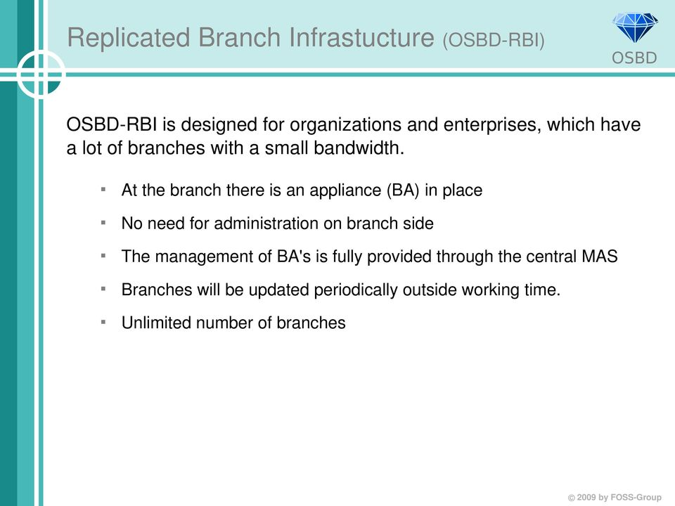 At the branch there is an appliance (BA) in place No need for administration on branch side The