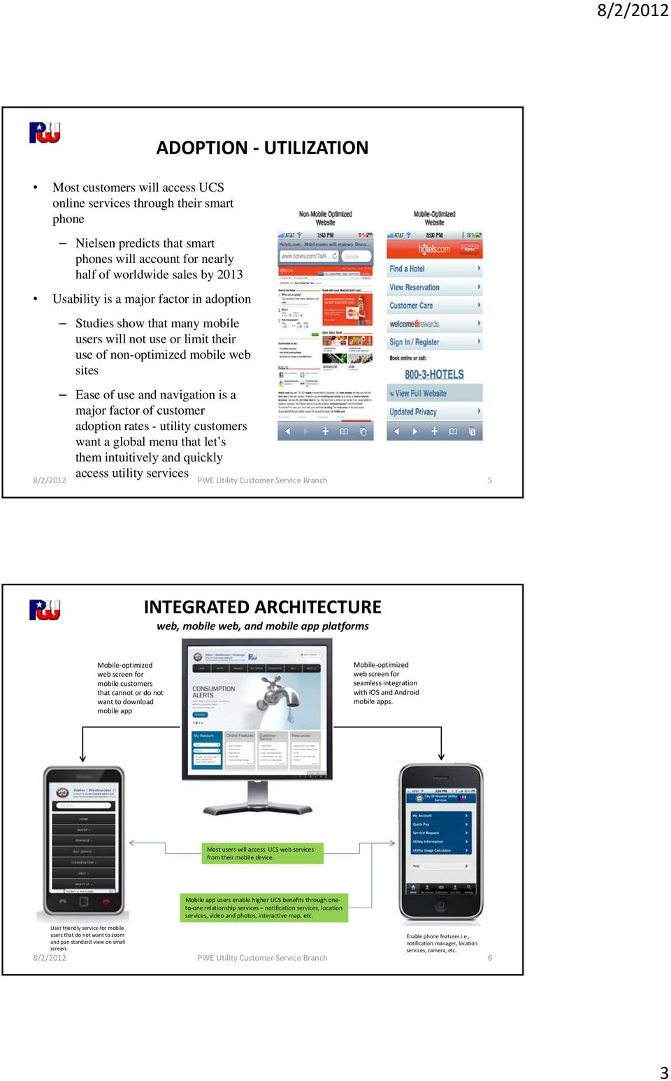 - utility customers want a global menu that let s them intuitively and quickly access utility services 8/2/2012 PWE Utility Customer Service Branch 5 INTEGRATED ARCHITECTURE web, mobile web, and