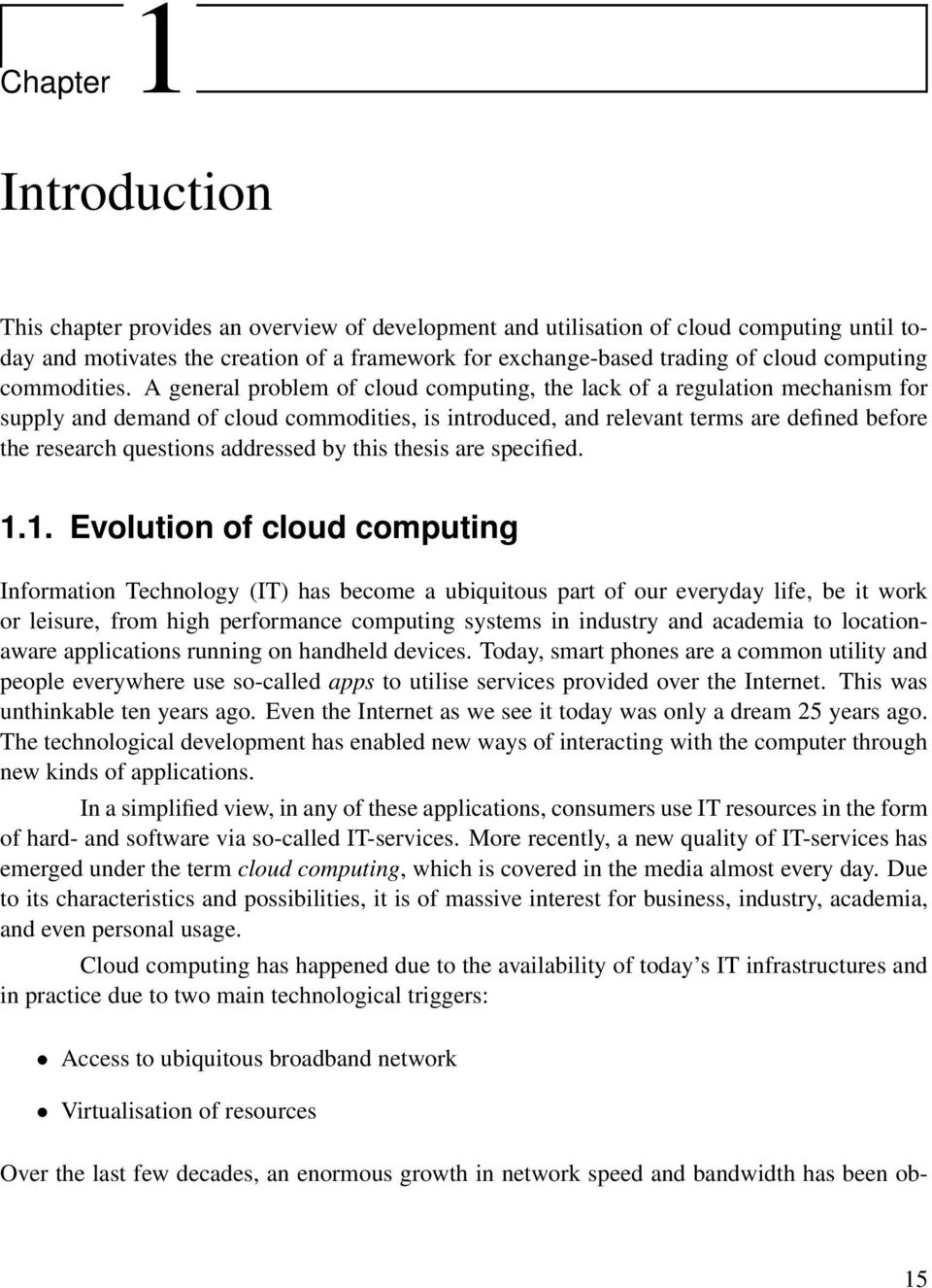 A general problem of cloud computing, the lack of a regulation mechanism for supply and demand of cloud commodities, is introduced, and relevant terms are defined before the research questions