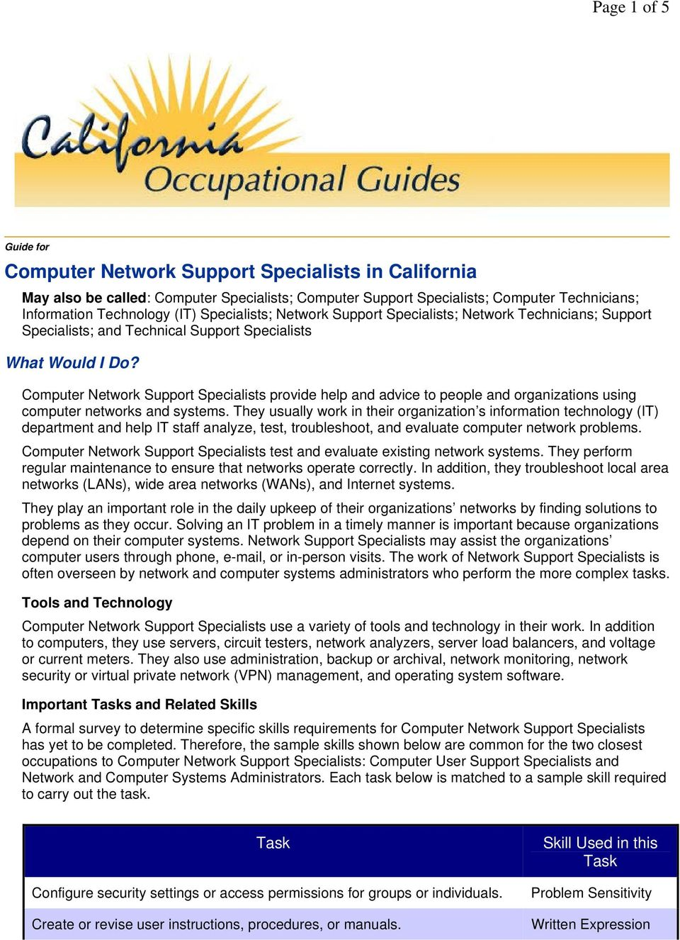 Computer Network Support Specialists provide help and advice to people and organizations using computer networks and systems.