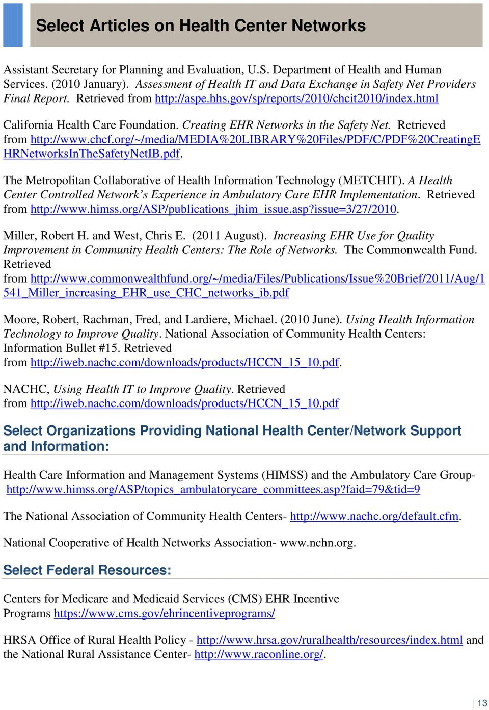 Creating EHR Networks in the Safety Net. Retrieved from http://www.chcf.org/~/media/media%20library%20files/pdf/c/pdf%20creatinge HRNetworksInTheSafetyNetIB.pdf. The Metropolitan Collaborative of Health Information Technology (METCHIT).