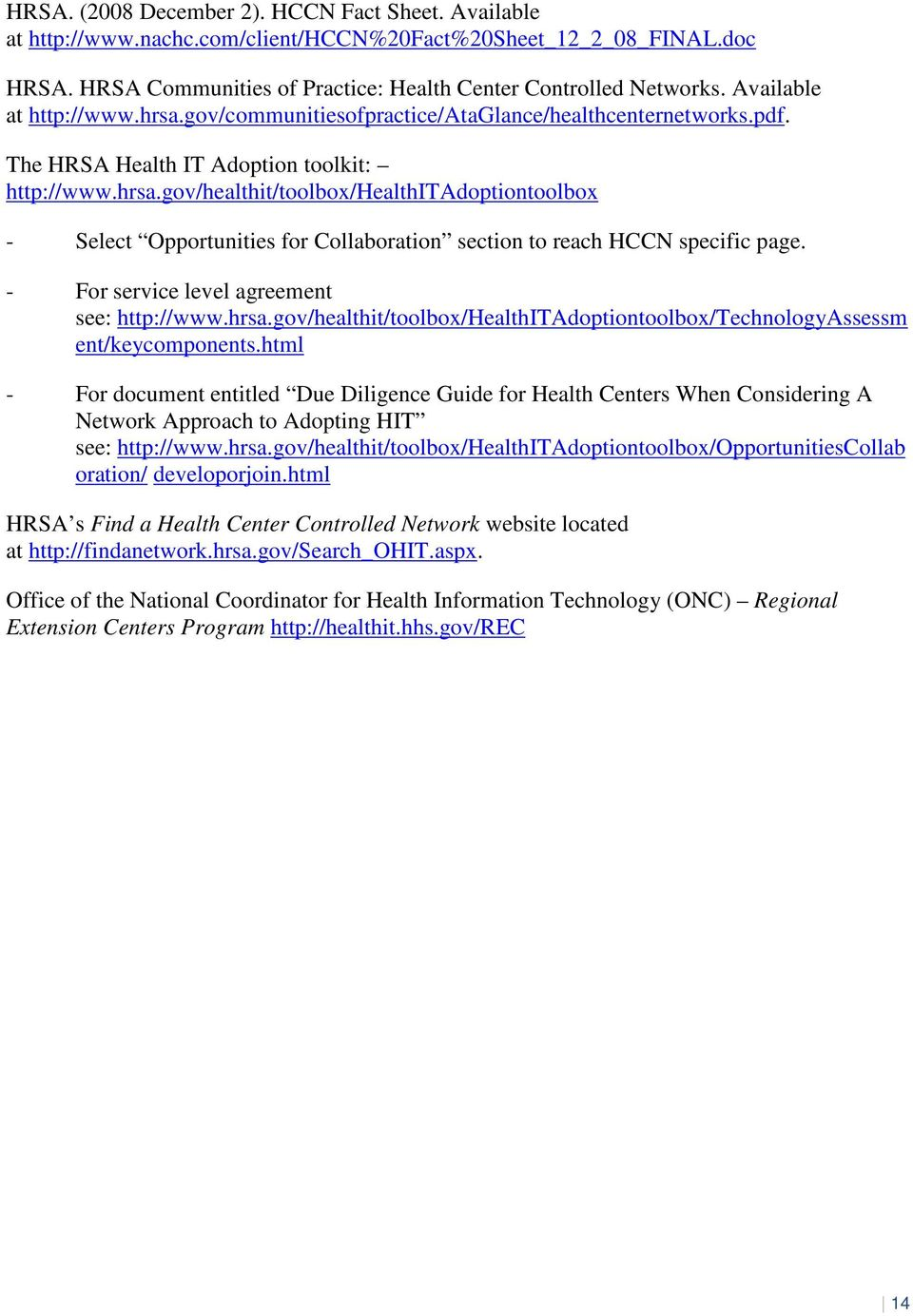 - For service level agreement see: http://www.hrsa.gov/healthit/toolbox/healthitadoptiontoolbox/technologyassessm ent/keycomponents.