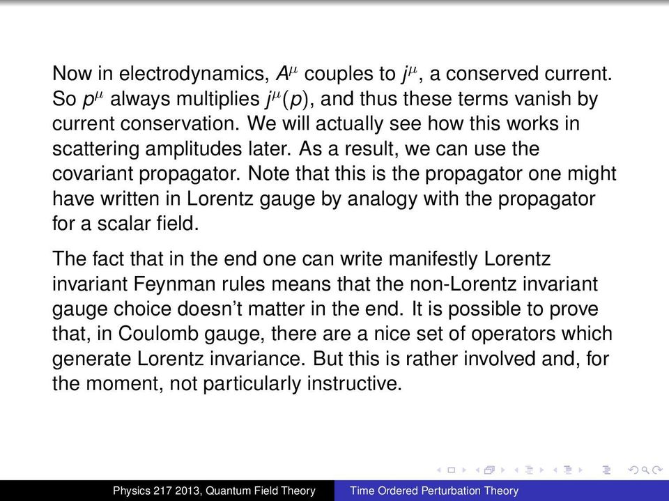 Note that this is the propagator one might have written in Lorentz gauge by analogy with the propagator for a scalar field.