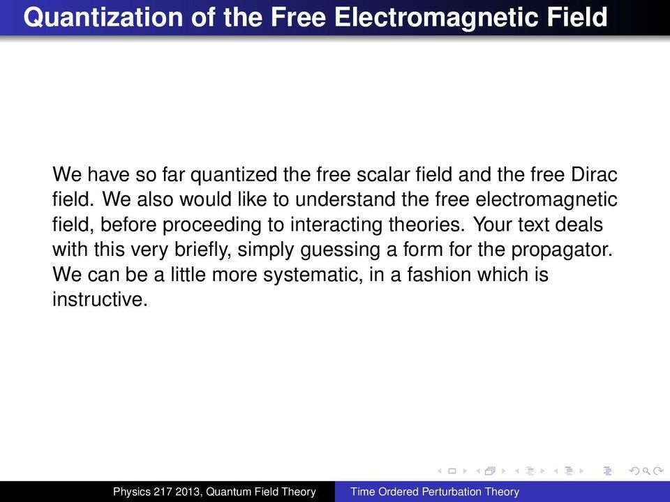 We also would like to understand the free electromagnetic field, before proceeding to