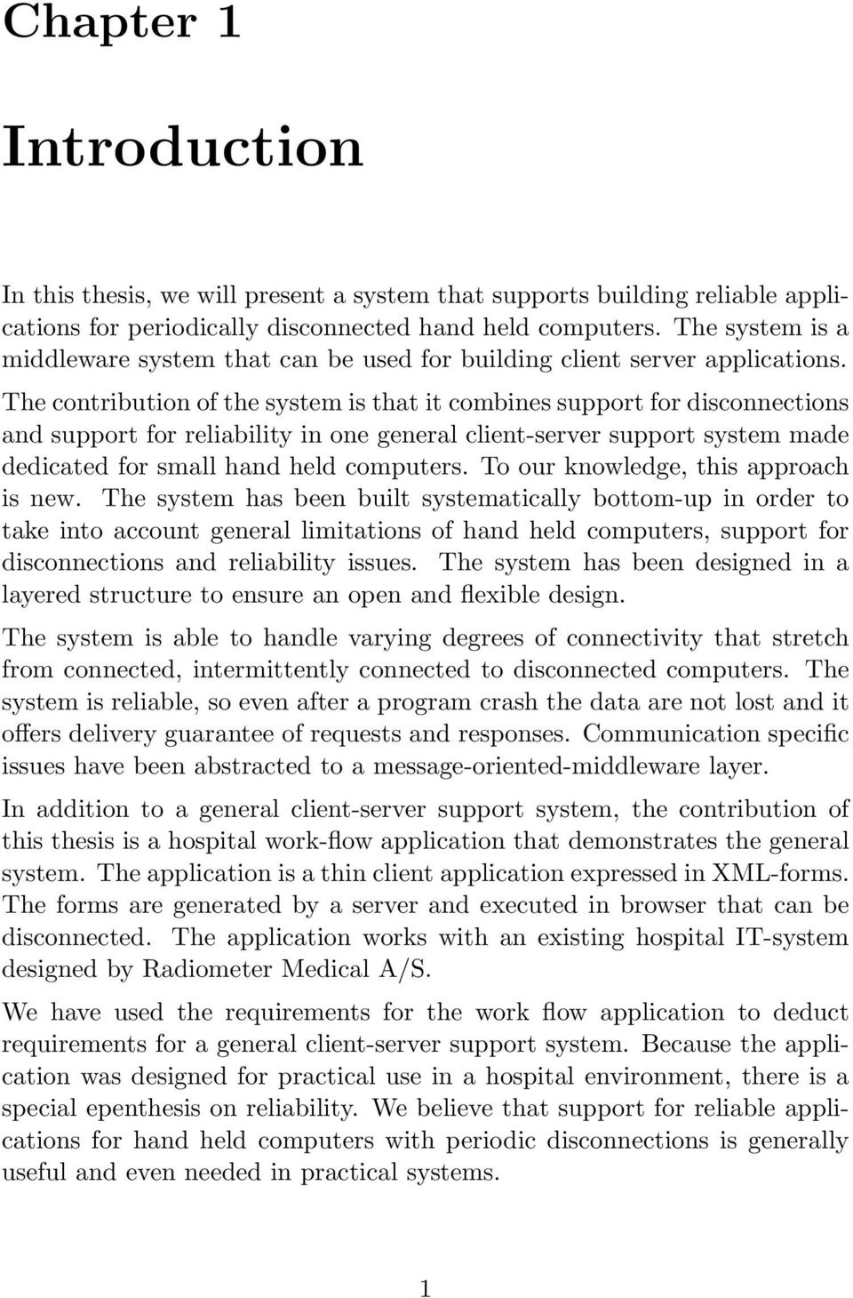The contribution of the system is that it combines support for disconnections and support for reliability in one general client-server support system made dedicated for small hand held computers.