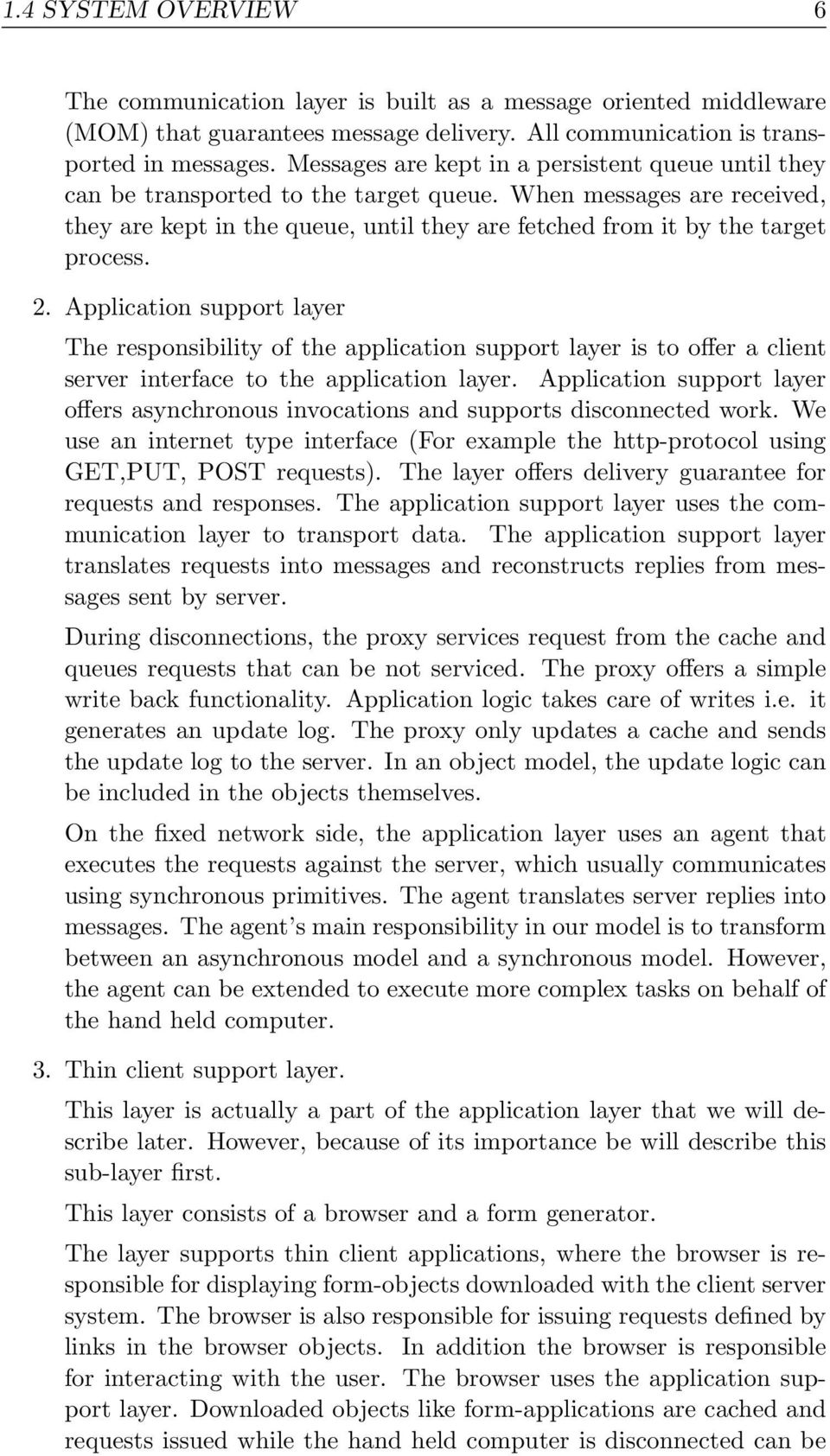 2. Application support layer The responsibility of the application support layer is to offer a client server interface to the application layer.