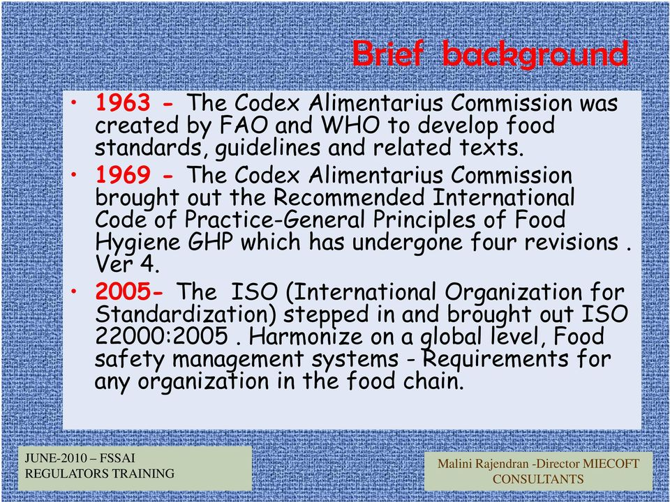 1969 - The Codex Alimentarius Commission brought out the Recommended International Code of Practice-General Principles of Food Hygiene
