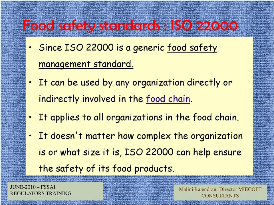 It can be used by any organization directly or indirectly involved in the food chain.