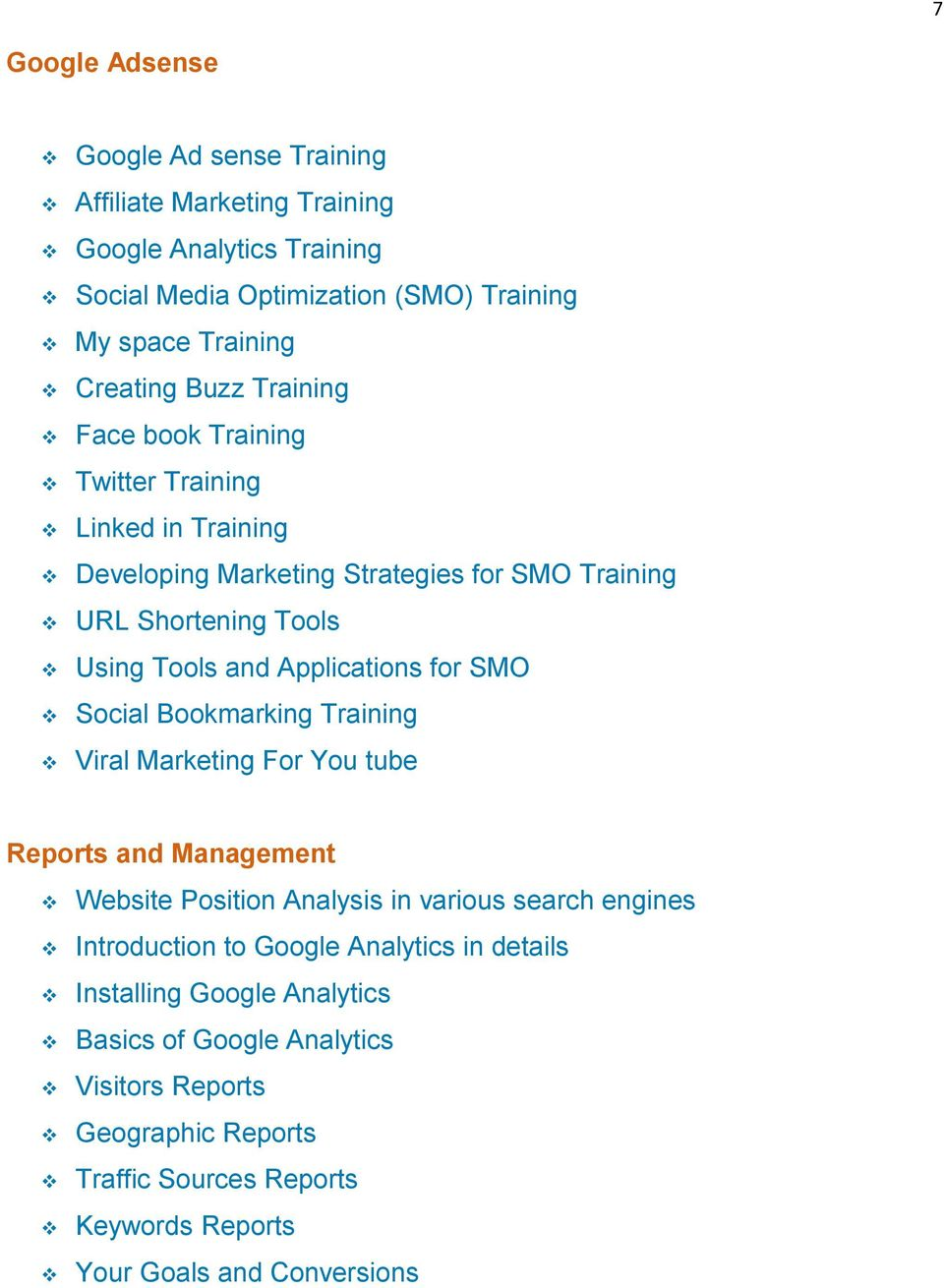 for SMO Social Bookmarking Training Viral Marketing For You tube Reports and Management Website Position Analysis in various search engines Introduction to Google