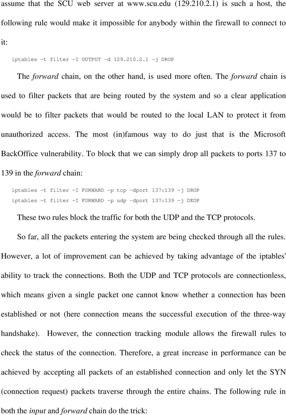 The forward chain is used to filter packets that are being routed by the system and so a clear application would be to filter packets that would be routed to the local LAN to protect it from