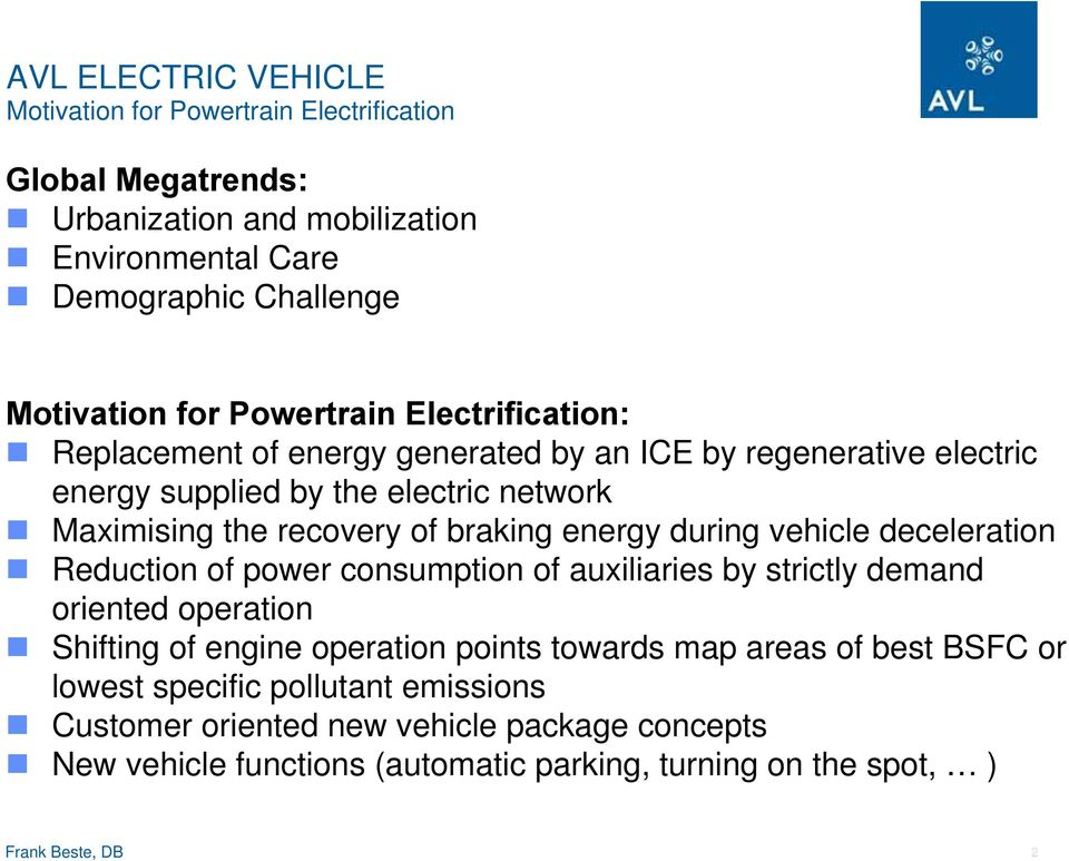 energy during vehicle deceleration Reduction of power consumption of auxiliaries by strictly demand oriented operation Shifting of engine operation points towards